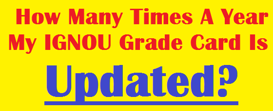How Many Times A Year My IGNOU Grade Card Is Updated